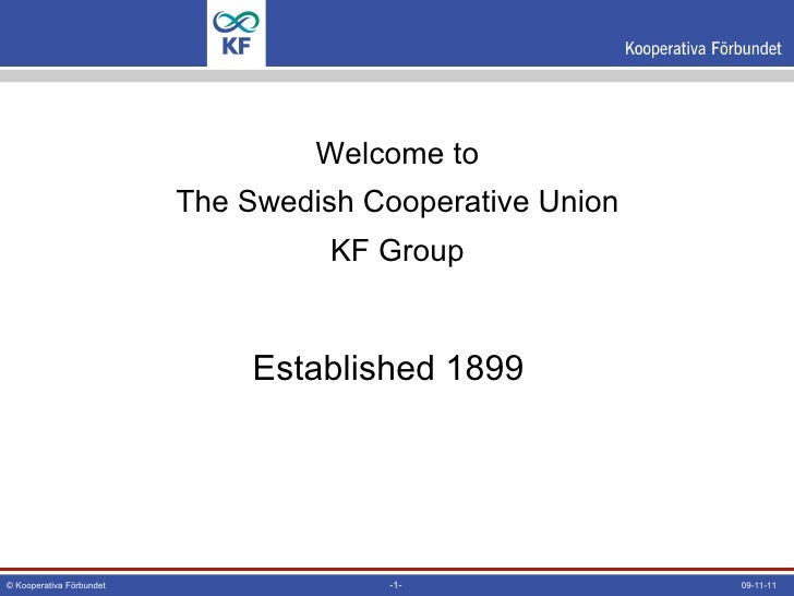 Welcome to The Swedish Cooperative Union KF Group <ul><li>Established  1899 </li></ul>