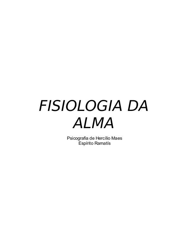 FISIOLOGIA DA  ALMA  Psicografia de Hercílio Maes  Espírito Ramatís