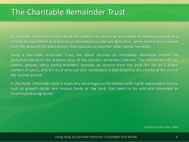 The Charitable Remainder Trust8Giving Today to Guarantee Tomorrow: A Charitable Trust ReviewA charitable remainder trust m...