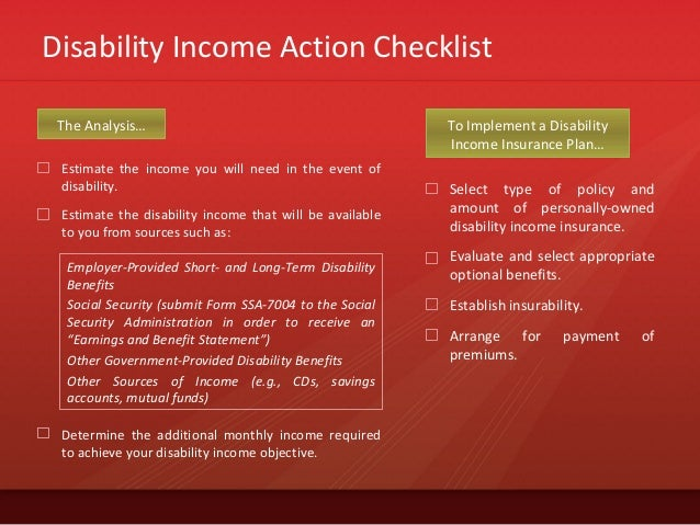 Disability Income Action ChecklistEstimate the income you will need in the event ofdisability.Estimate the disability inco...