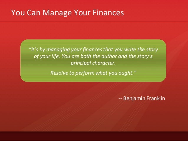 """You Can Manage Your Finances""""It's by managing your finances that you write the storyof your life. You are both the author ..."""
