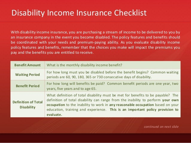Disability Income Insurance ChecklistWith disability income insurance, you are purchasing a stream of income to be deliver...