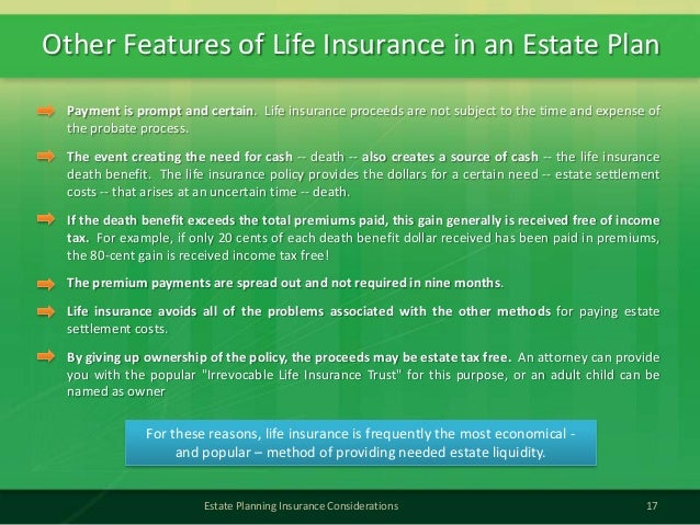 Other Features of Life Insurance in an Estate Plan17Estate Planning Insurance ConsiderationsPayment is prompt and certain....