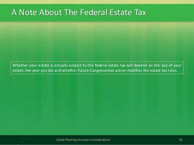 A Note About The Federal Estate Tax20Estate Planning Insurance ConsiderationsWhether your estate is actually subject to th...