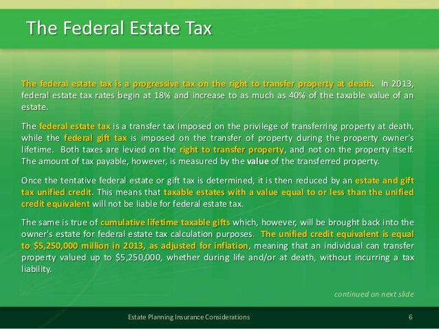 The Federal Estate Tax6Estate Planning Insurance ConsiderationsThe federal estate tax is a progressive tax on the right to...