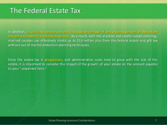 The Federal Estate Tax7Estate Planning Insurance ConsiderationsIn addition, a surviving spouse can elect to take advantage...