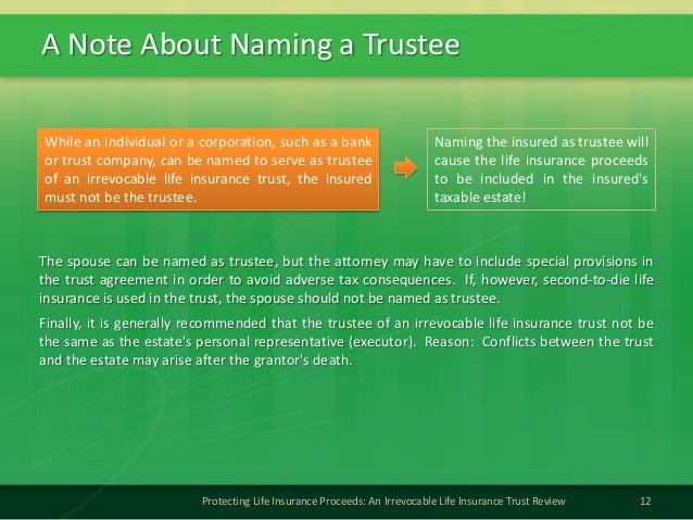 A Note About Naming a Trustee12Protecting Life Insurance Proceeds: An Irrevocable Life Insurance Trust ReviewThe spouse ca...