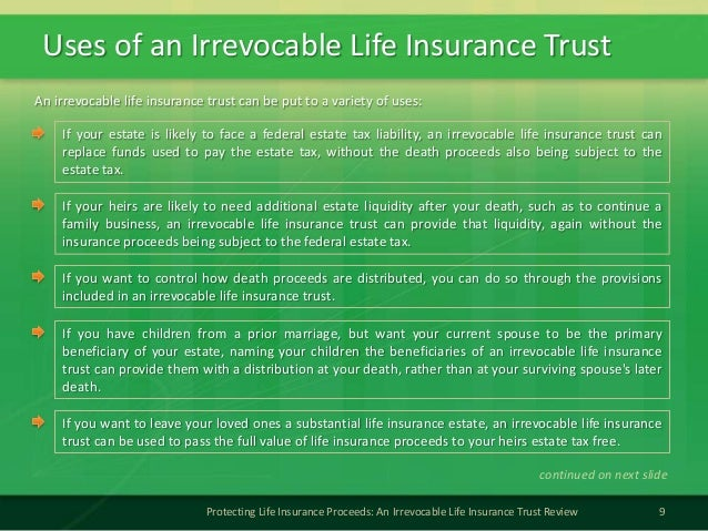 Uses of an Irrevocable Life Insurance Trust9Protecting Life Insurance Proceeds: An Irrevocable Life Insurance Trust Review...