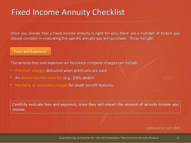Fixed Income Annuity Checklist11Guaranteeing an Income for Life: An Immediate Fixed Income Annuity ReviewAn annual mainten...