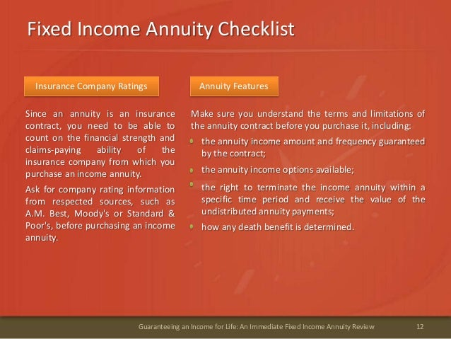 Fixed Income Annuity Checklist12Guaranteeing an Income for Life: An Immediate Fixed Income Annuity ReviewSince an annuity ...