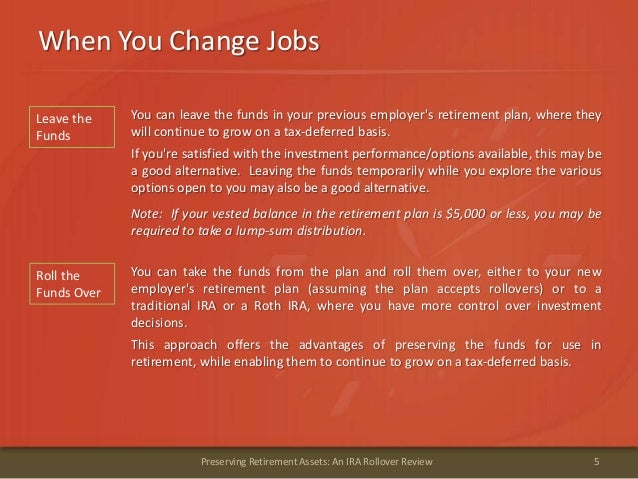 When You Change Jobs5Preserving Retirement Assets: An IRA Rollover ReviewLeave theFundsYou can leave the funds in your pre...