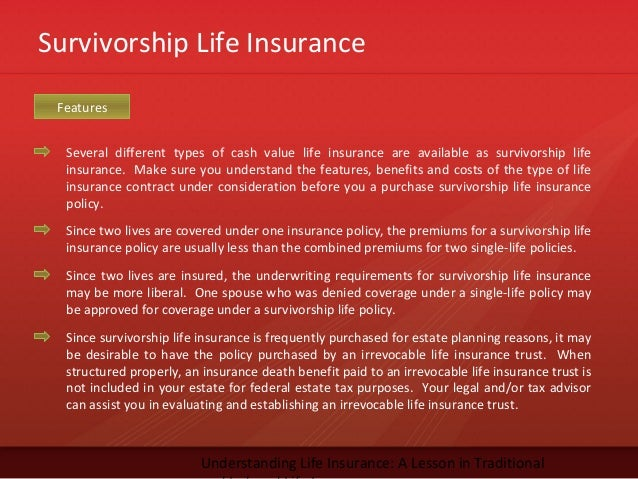Survivorship Life InsuranceUnderstanding Life Insurance: A Lesson in TraditionalSeveral different types of cash value life...
