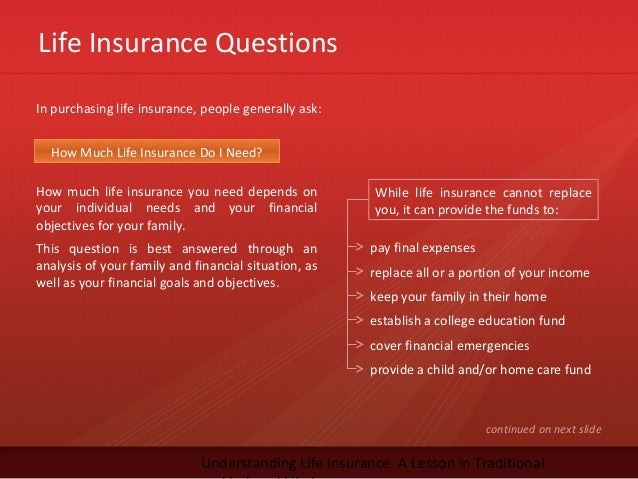 Life Insurance QuestionsUnderstanding Life Insurance: A Lesson in TraditionalIn purchasing life insurance, people generall...