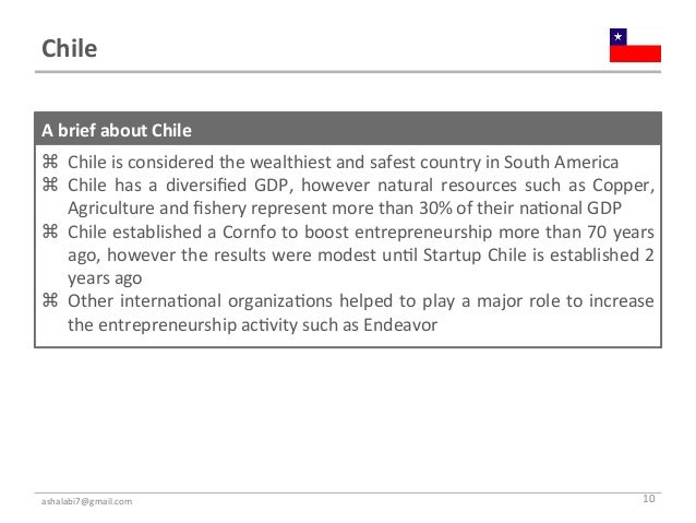 Chile A brief about Chile   Chile is considered the wealthiest and safest country in South...