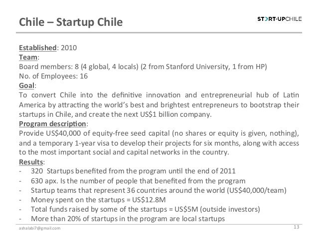 Chile – Startup Chile Established: 2010 Team: Board members: 8 (4 global, 4 locals) (2 from...