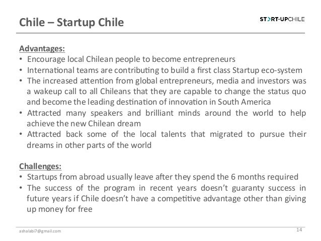 Chile – Startup Chile Advantages: • Encourage local Chilean people to become entrepreneurs • Int...