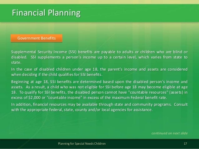 Financial Planning17Planning for Special Needs ChildrenSupplemental Security Income (SSI) benefits are payable to adults o...