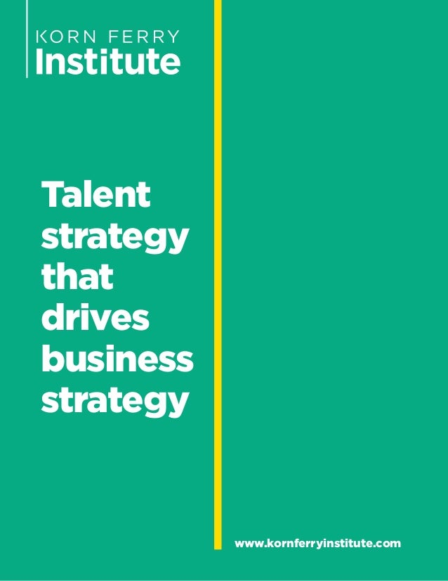 Talent strategy that drives business strategy www.kornferryinstitute.com