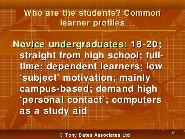 Who are the students? Common learner profiles  Novice undergraduates: 18-20; straight from high school; fulltime; dependen...