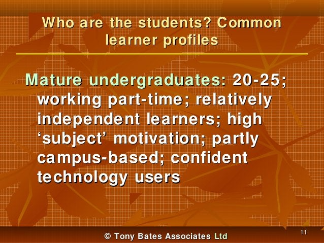 Who are the students? Common learner profiles  Mature undergraduates: 20-25; working part-time; relatively independent lea...