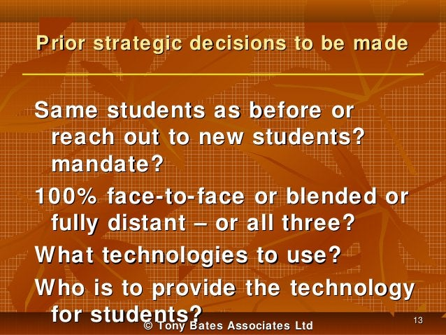 Prior strategic decisions to be made  Same students as before or reach out to new students? mandate? 100% face-to-face or ...