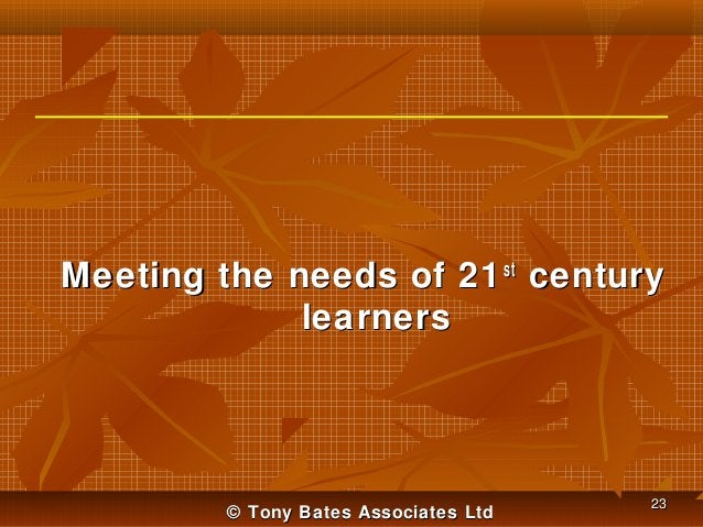 Meeting the needs of 21 st century learners  © Tony Bates Associates Ltd  23