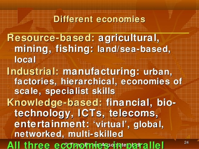 Different economies  Resource-based: agricultural, mining, fishing: land/sea-based, local  Industrial: manufacturing: urba...