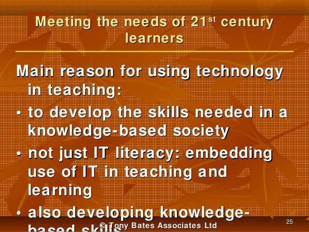 Meeting the needs of 21 st century learners  Main reason for using technology in teaching: • to develop the skills needed ...