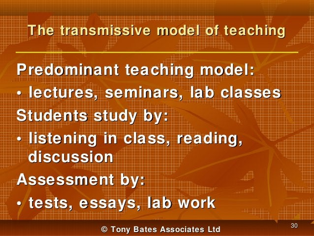 The transmissive model of teaching  Predominant teaching model: • lectures, seminars, lab classes Students study by: • lis...