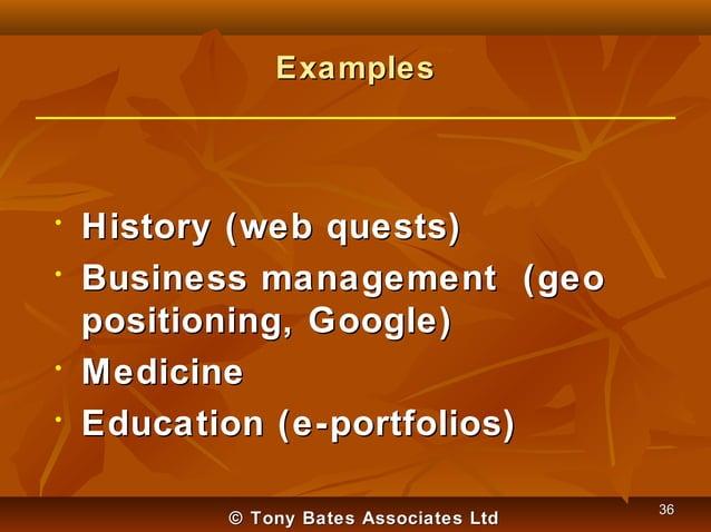 Examples  • •  • •  History (web quests) Business management (geo positioning, Google) Medicine Education (e-portfolios) ©...
