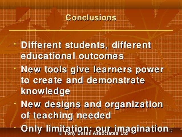 Conclusions •  •  •  •  Different students, different educational outcomes New tools give learners power to create and dem...