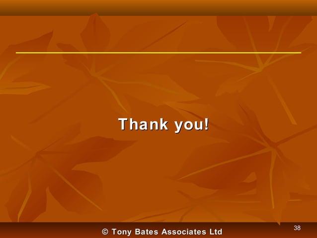 Thank you!  © Tony Bates Associates Ltd  38