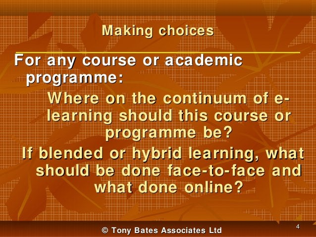 Making choices  For any course or academic programme: Where on the continuum of elearning should this course or programme ...
