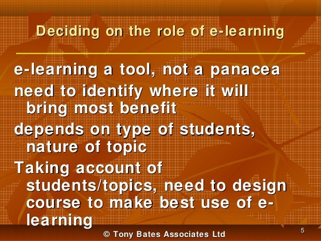 Deciding on the role of e-learning  e-learning a tool, not a panacea need to identify where it will bring most benefit dep...