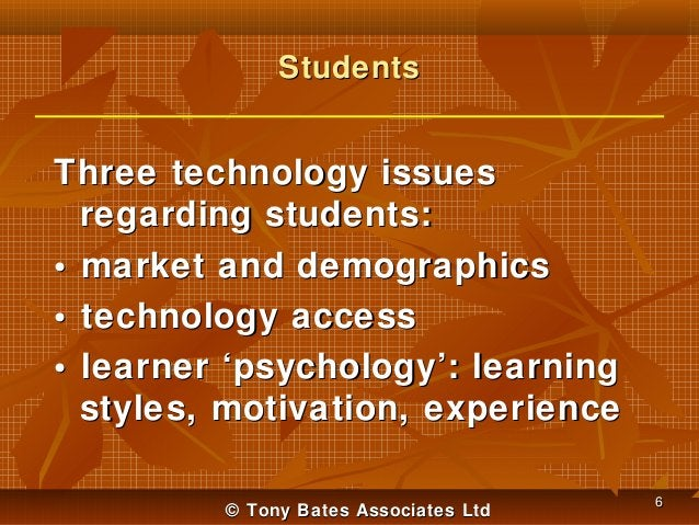 Students  Three technology issues regarding students: • market and demographics • technology access • learner 'psychology'...