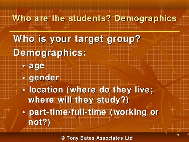 Who are the students? Demographics  Who is your target group? Demographics: • • •  age gender location (where do they live...