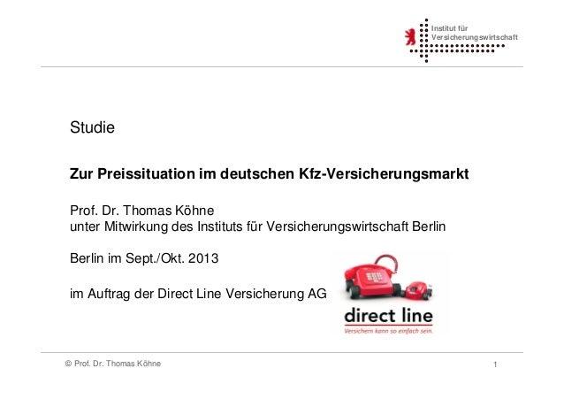 Institut für Versicherungswirtschaft  Studie Zur Preissituation im deutschen Kfz-Versicherungsmarkt Prof. Dr. Thomas Köhne...