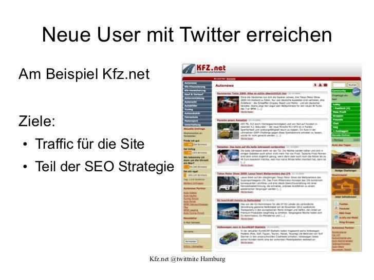 Neue User mit Twitter erreichen Am Beispiel Kfz.net Ziele:  <ul><li>Traffic für die Site