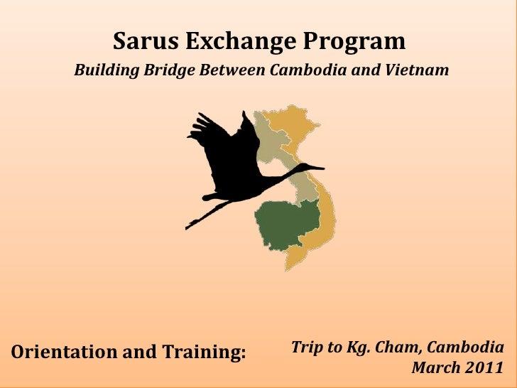 Sarus Exchange Program<br />Building Bridge Between Cambodia and Vietnam<br />Trip to Kg. Cham, Cambodia<br /> March 2011 ...