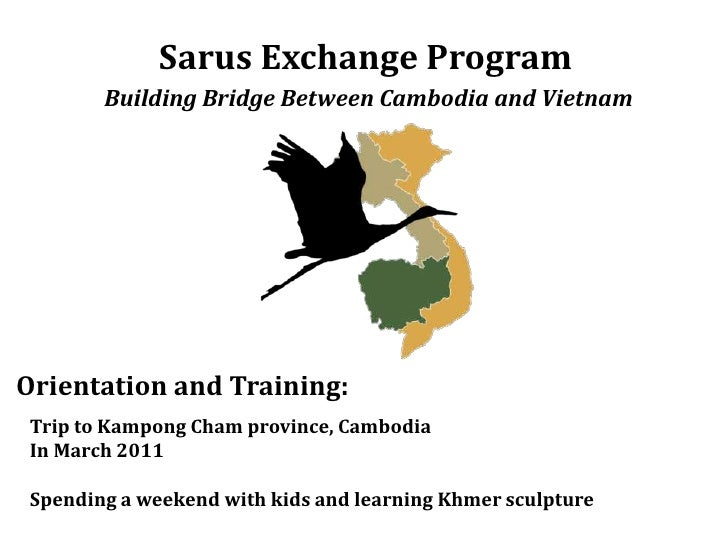 Sarus Exchange Program<br />Building Bridge Between Cambodia and Vietnam<br />Orientation and Training:<br />Trip to Kampo...