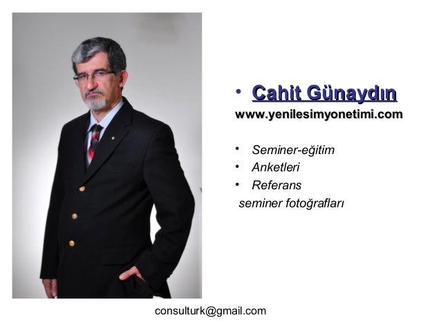 • Cahit Günaydın www.yenilesimyonetimi.com • • •  Seminer-eğitim Anketleri Referans seminer fotoğrafları  consulturk@gmail...