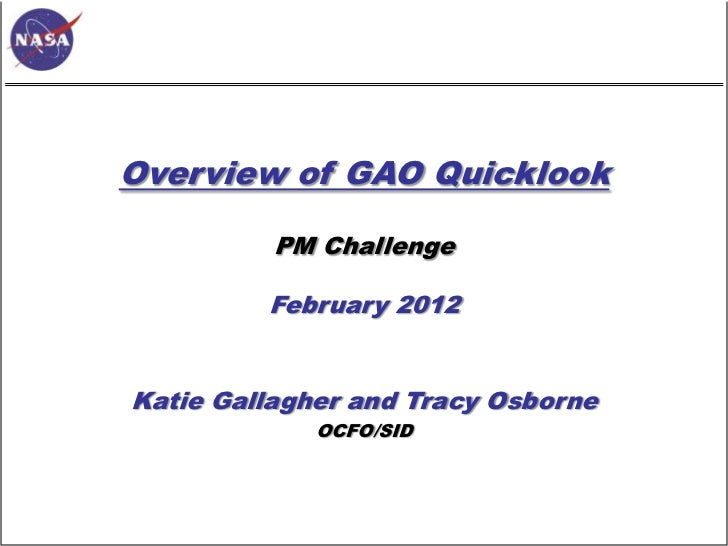Overview of GAO Quicklook          PM Challenge         February 2012Katie Gallagher and Tracy Osborne             OCFO/SID