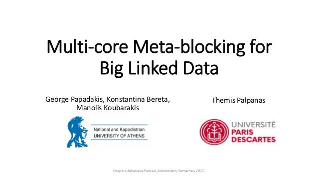 Multi-core Meta-blocking for Big Linked Data George Papadakis, Konstantina Bereta, Manolis Koubarakis Themis Palpanas Desp...