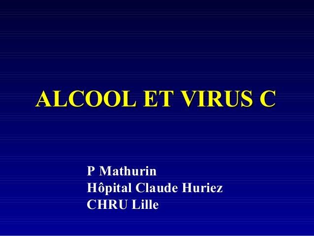 P Mathurin Hôpital Claude Huriez CHRU Lille ALCOOL ET VIRUS CALCOOL ET VIRUS C