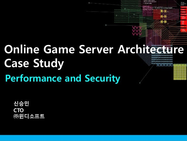 Performance and Security 신승민 CTO ㈜윈디소프트 Online Game Server Architecture Case Study