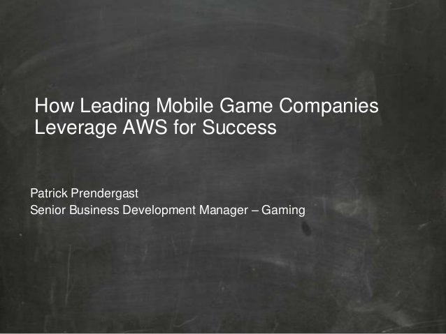 How Leading Mobile Game Companies Leverage AWS for Success Patrick Prendergast Senior Business Development Manager – Gaming