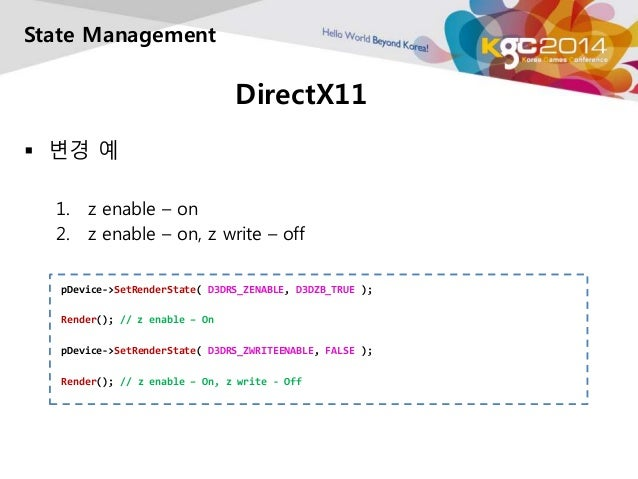 DirectX11  State Management   변경 예  1. z enable – on  2. z enable – on, z write – off  pDevice->SetRenderState( D3DRS_ZEN...