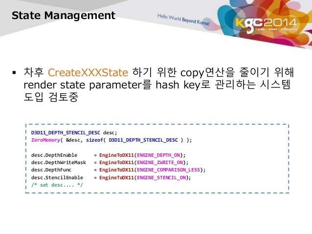 State Management   차후 CreateXXXState 하기 위한 copy연산을 줄이기 위해  render state parameter를 hash key로 관리하는 시스템  도입 검토중  D3D11_DEPT...