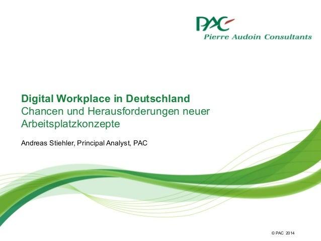 © PAC Digital Workplace in Deutschland Chancen und Herausforderungen neuer Arbeitsplatzkonzepte Andreas Stiehler, Principa...