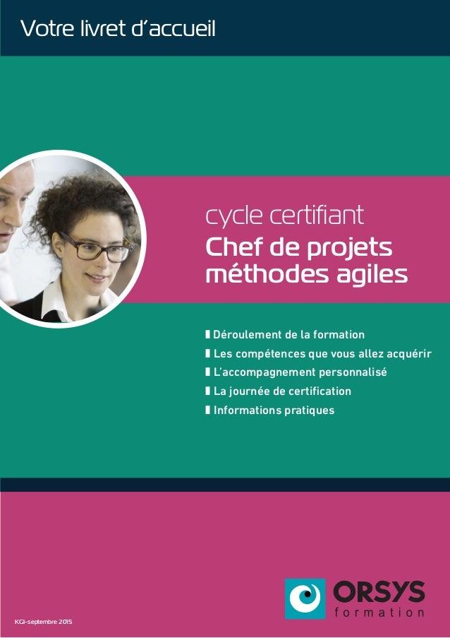 cycle certifiant Chef de projets méthodes agiles z Déroulement de la formation z Les compétences que vous allez acquérir z...